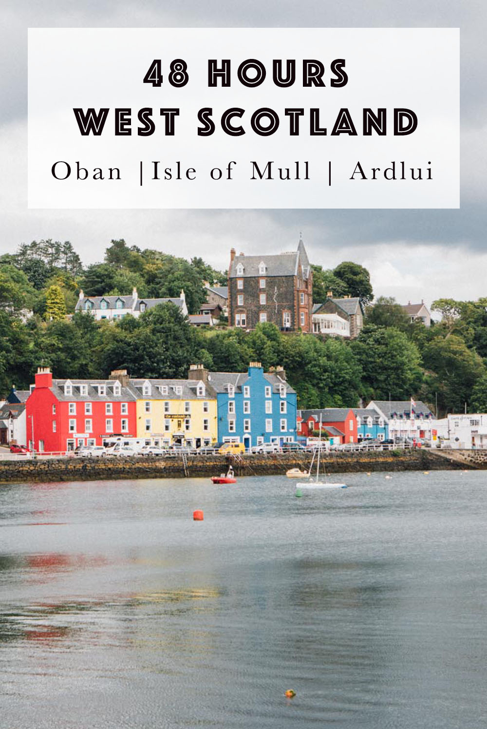 48 Hours in West Scotland: Oban, Tobermory and Ardlui